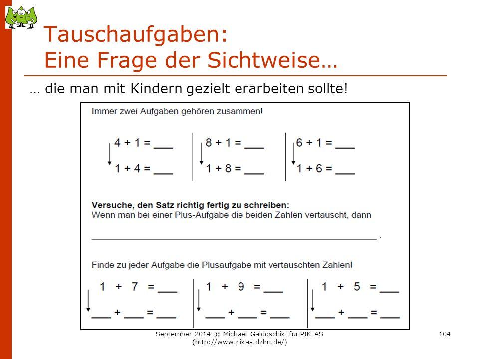 Tauschaufgaben: Eine Frage der Sichtweise… … die man mit Kindern gezielt erarbeiten sollte! September 2014 © Michael Gaidoschik für PIK AS (http://www