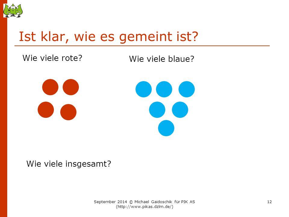Ist klar, wie es gemeint ist? Wie viele rote? Wie viele insgesamt? Wie viele blaue? September 2014 © Michael Gaidoschik für PIK AS (http://www.pikas.d