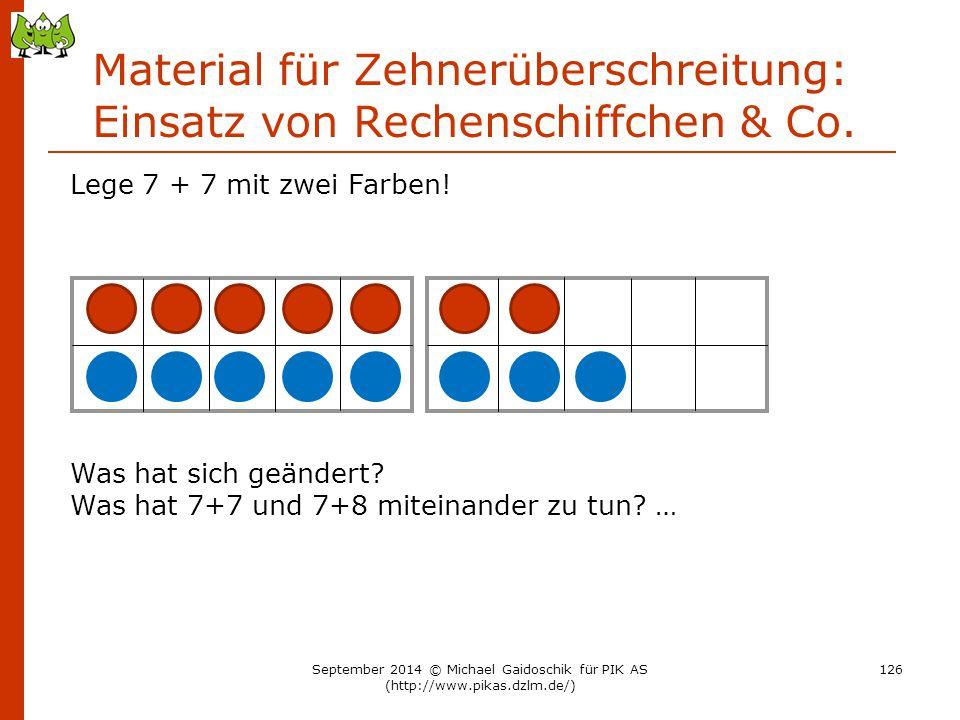 Material für Zehnerüberschreitung: Einsatz von Rechenschiffchen & Co. Lege 7 + 7 mit zwei Farben! Was hat sich geändert? Was hat 7+7 und 7+8 miteinand