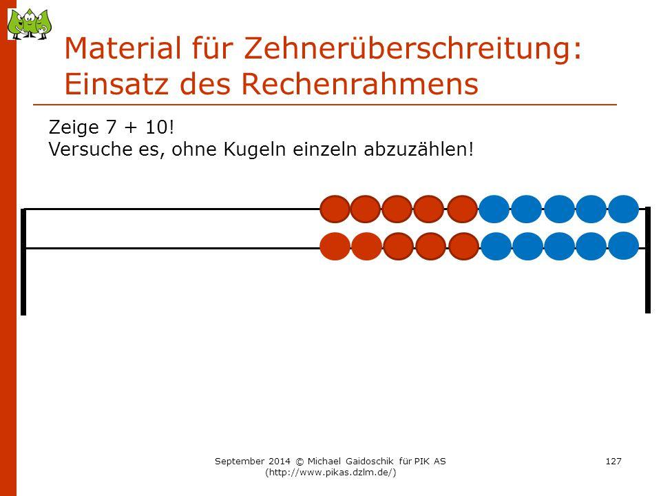 Material für Zehnerüberschreitung: Einsatz des Rechenrahmens Zeige 7 + 10! Versuche es, ohne Kugeln einzeln abzuzählen! September 2014 © Michael Gaido