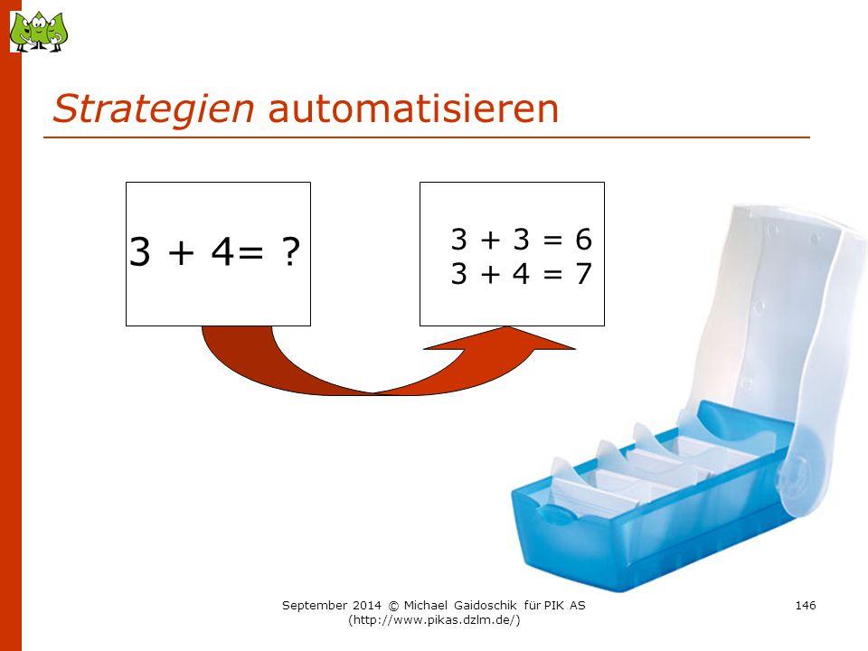 Strategien automatisieren 3 + 4= ? 3 + 3 = 6 3 + 4 = 7 September 2014 © Michael Gaidoschik für PIK AS (http://www.pikas.dzlm.de/) 146