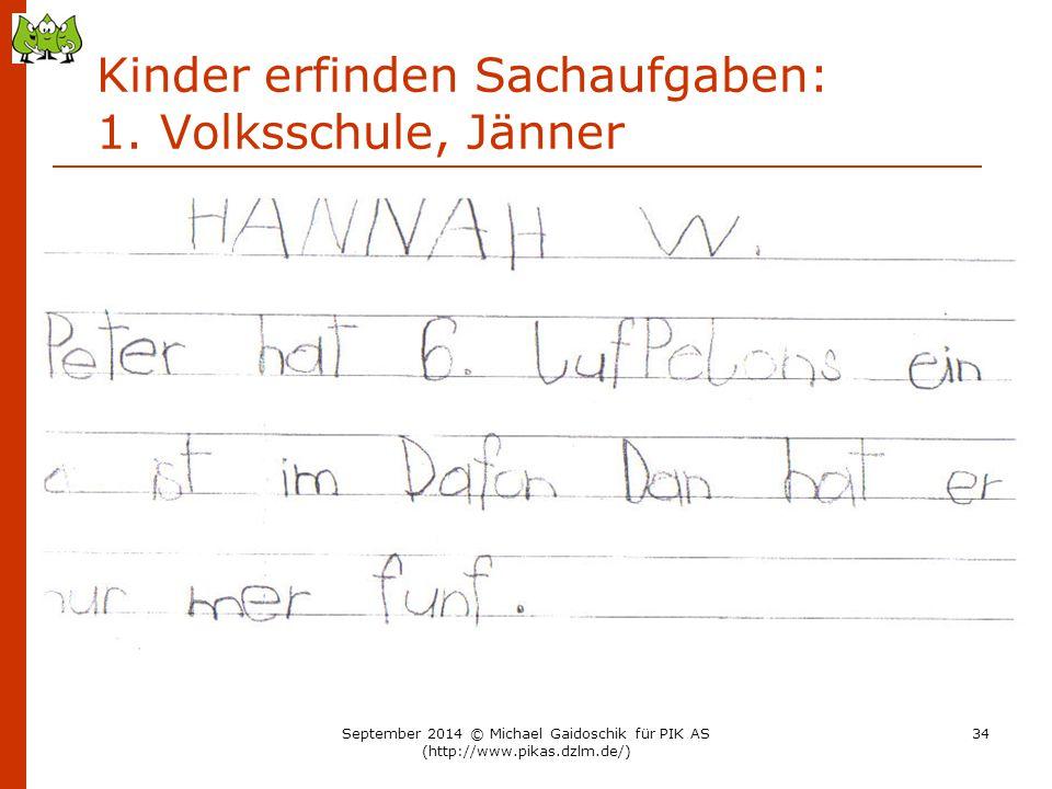 Kinder erfinden Sachaufgaben: 1. Volksschule, Jänner September 2014 © Michael Gaidoschik für PIK AS (http://www.pikas.dzlm.de/) 34