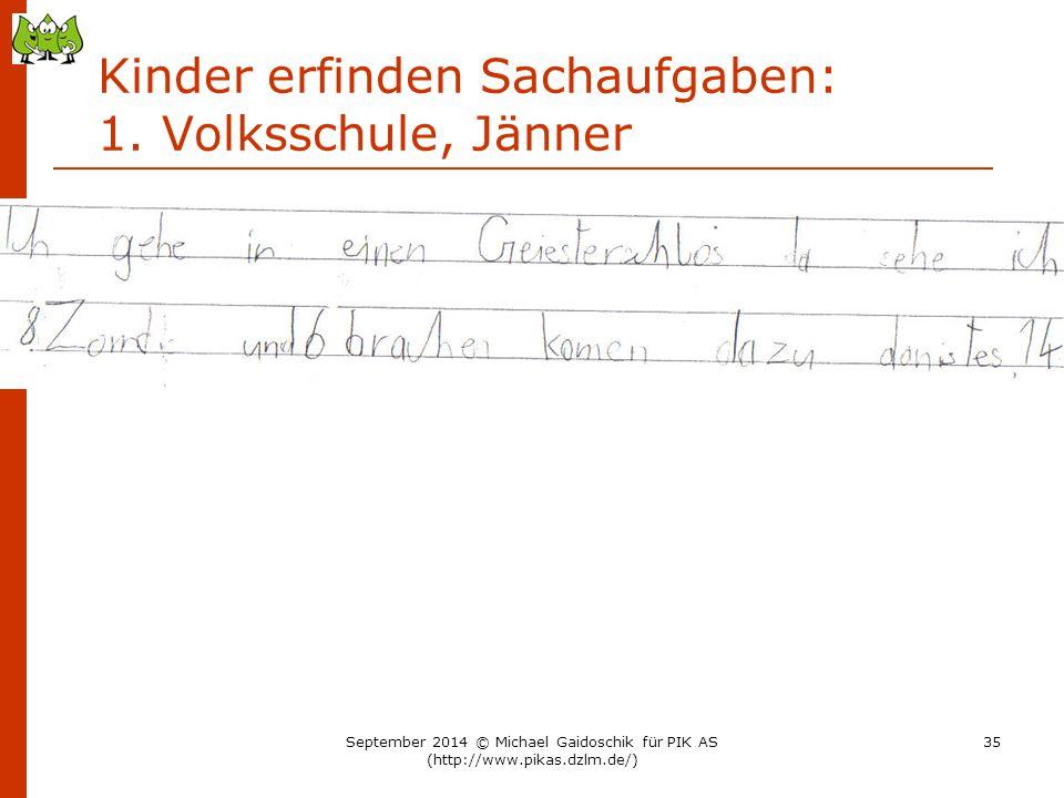 Kinder erfinden Sachaufgaben: 1. Volksschule, Jänner September 2014 © Michael Gaidoschik für PIK AS (http://www.pikas.dzlm.de/) 35