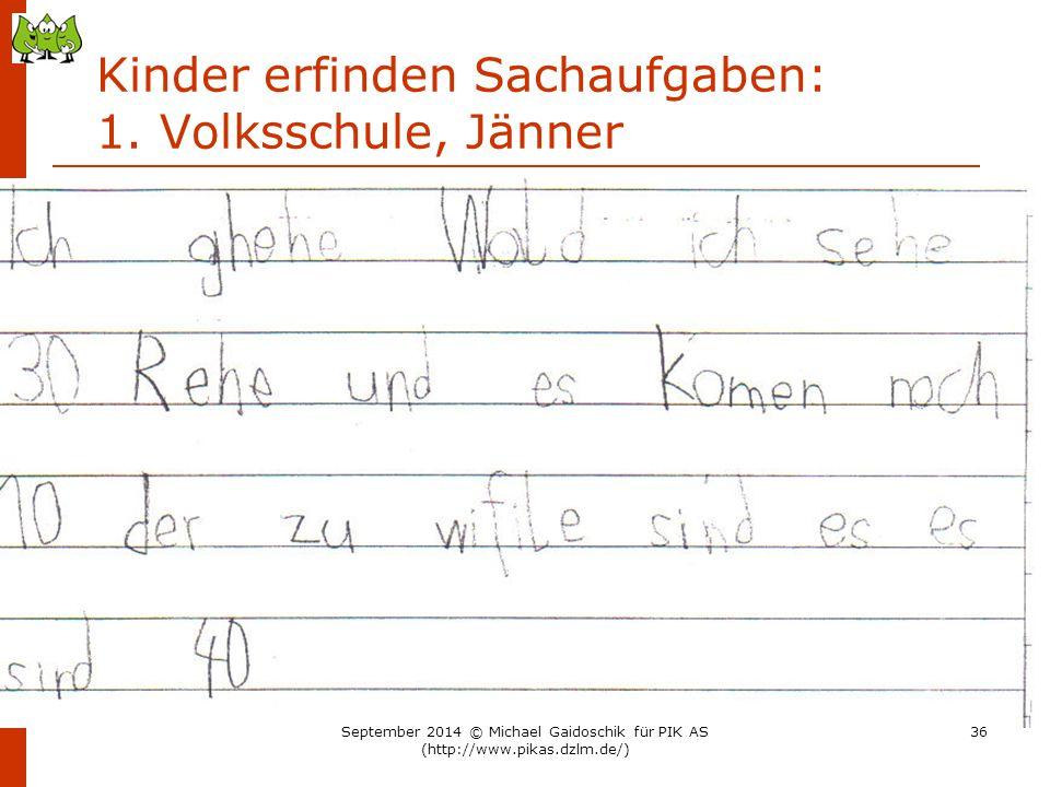 Kinder erfinden Sachaufgaben: 1. Volksschule, Jänner September 2014 © Michael Gaidoschik für PIK AS (http://www.pikas.dzlm.de/) 36