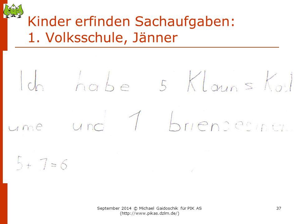 Kinder erfinden Sachaufgaben: 1. Volksschule, Jänner September 2014 © Michael Gaidoschik für PIK AS (http://www.pikas.dzlm.de/) 37