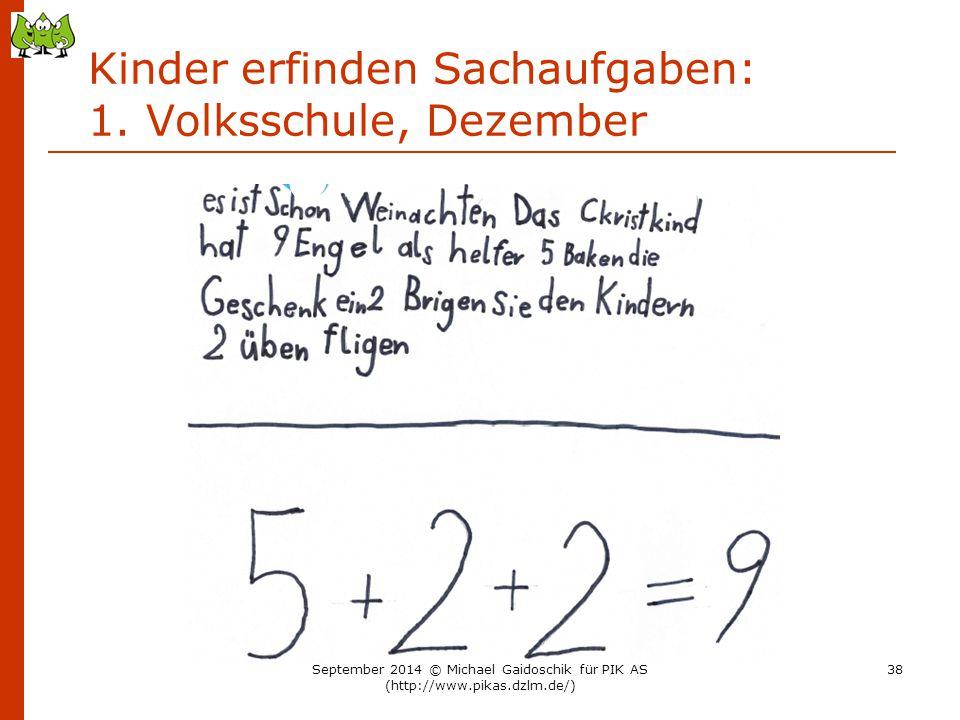 Kinder erfinden Sachaufgaben: 1. Volksschule, Dezember September 2014 © Michael Gaidoschik für PIK AS (http://www.pikas.dzlm.de/) 38
