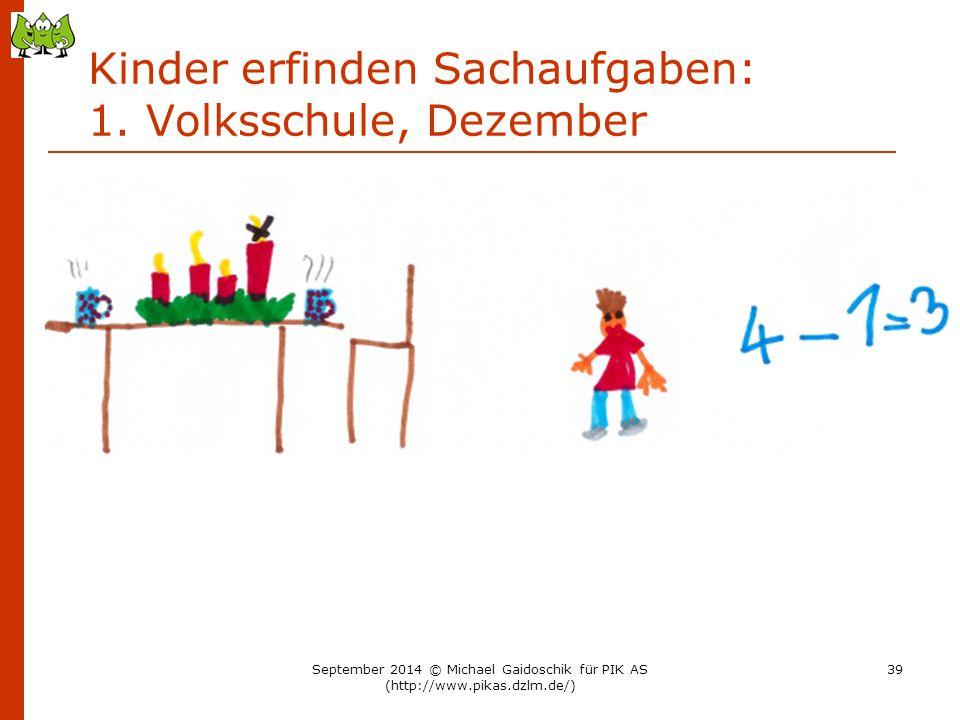 Kinder erfinden Sachaufgaben: 1. Volksschule, Dezember September 2014 © Michael Gaidoschik für PIK AS (http://www.pikas.dzlm.de/) 39