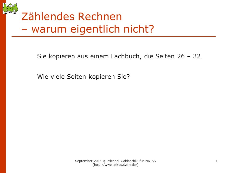 Also: Vergessen Sie die Zahlen – und rechnen Sie die folgenden Aufgaben: C + L K + D O – C O – N September 2014 © Michael Gaidoschik für PIK AS (http://www.pikas.dzlm.de/) 15