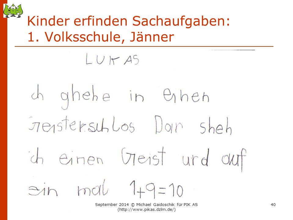 Kinder erfinden Sachaufgaben: 1. Volksschule, Jänner September 2014 © Michael Gaidoschik für PIK AS (http://www.pikas.dzlm.de/) 40