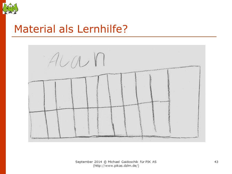 Material als Lernhilfe? September 2014 © Michael Gaidoschik für PIK AS (http://www.pikas.dzlm.de/) 43