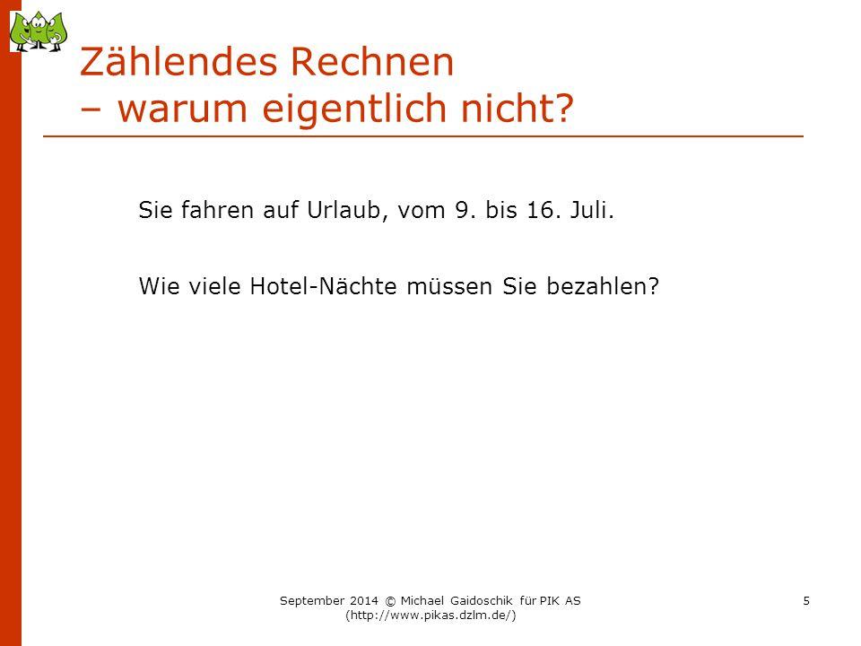 Zählendes Rechnen – warum eigentlich nicht? Sie fahren auf Urlaub, vom 9. bis 16. Juli. Wie viele Hotel-Nächte müssen Sie bezahlen? September 2014 © M