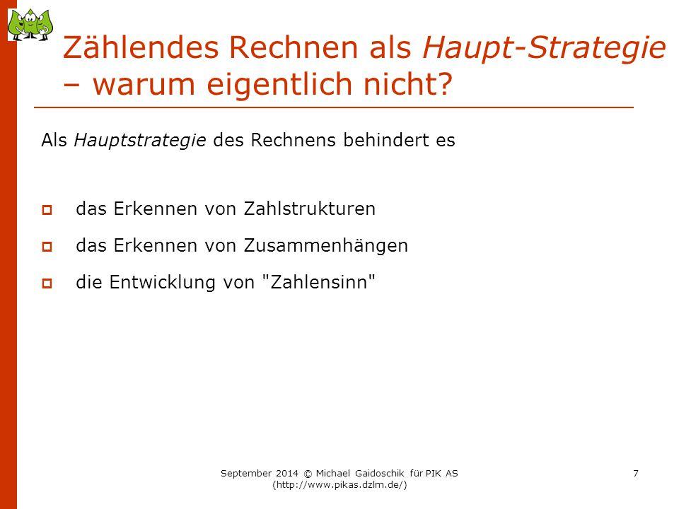 Strategie-Training… 6 + 6 Übungsformat: Aufgabenkärtchen sortieren Leicht für mich:Hilft mir für: 4 + 4 3 + 3 6 + 77 + 6 3 + 48 - 4 6 - 3 September 2014 © Michael Gaidoschik für PIK AS (http://www.pikas.dzlm.de/) 98