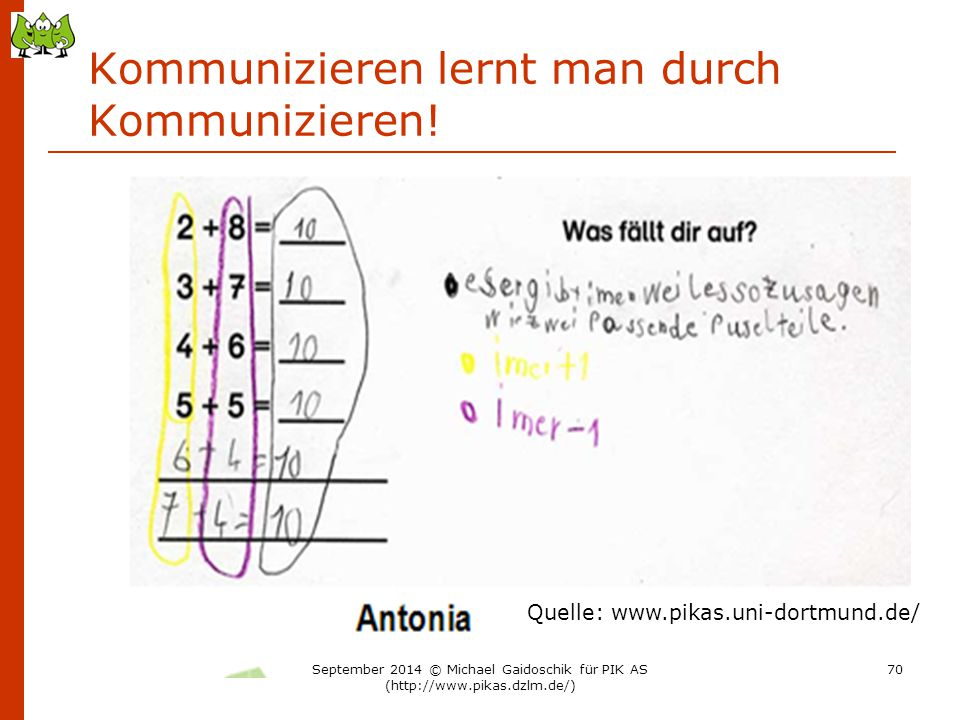 Kommunizieren lernt man durch Kommunizieren! Quelle: www.pikas.uni-dortmund.de/ September 2014 © Michael Gaidoschik für PIK AS (http://www.pikas.dzlm.
