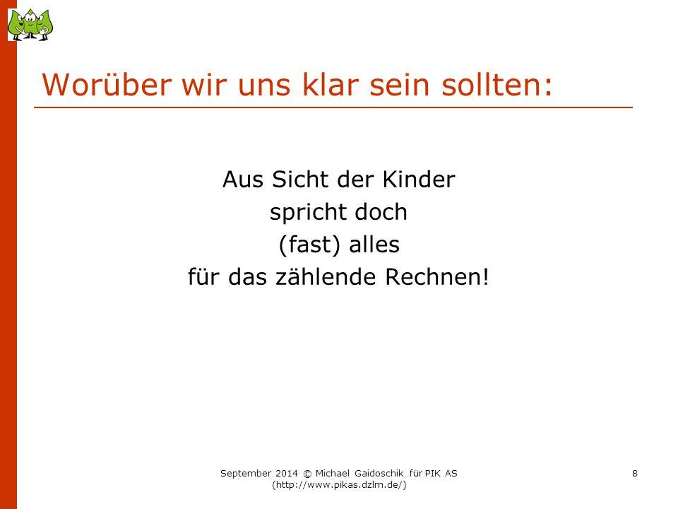 Strategie-Training… 6 + 7 Übungsformat: Aufgabenkärtchen sortieren Schwer für mich:Die hier hilft mir: 8 - 4 6 + 6 4 + 4 September 2014 © Michael Gaidoschik für PIK AS (http://www.pikas.dzlm.de/) 99