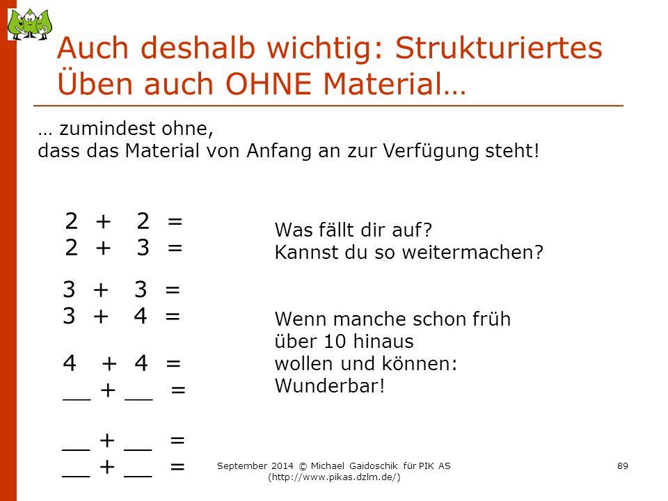 Auch deshalb wichtig: Strukturiertes Üben auch OHNE Material… 2 + 2 = 2 + 3 = 3 + 3 = 3 + 4 = 4 + 4 = __ + __ = Was fällt dir auf? Kannst du so weiter