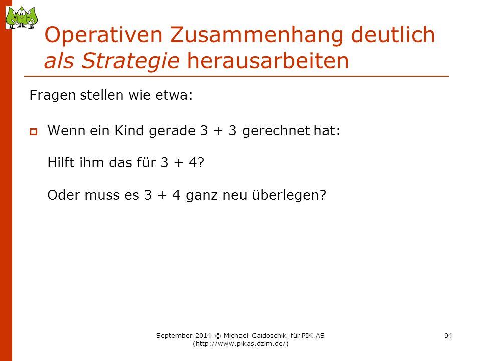 Operativen Zusammenhang deutlich als Strategie herausarbeiten Fragen stellen wie etwa:  Wenn ein Kind gerade 3 + 3 gerechnet hat: Hilft ihm das für 3
