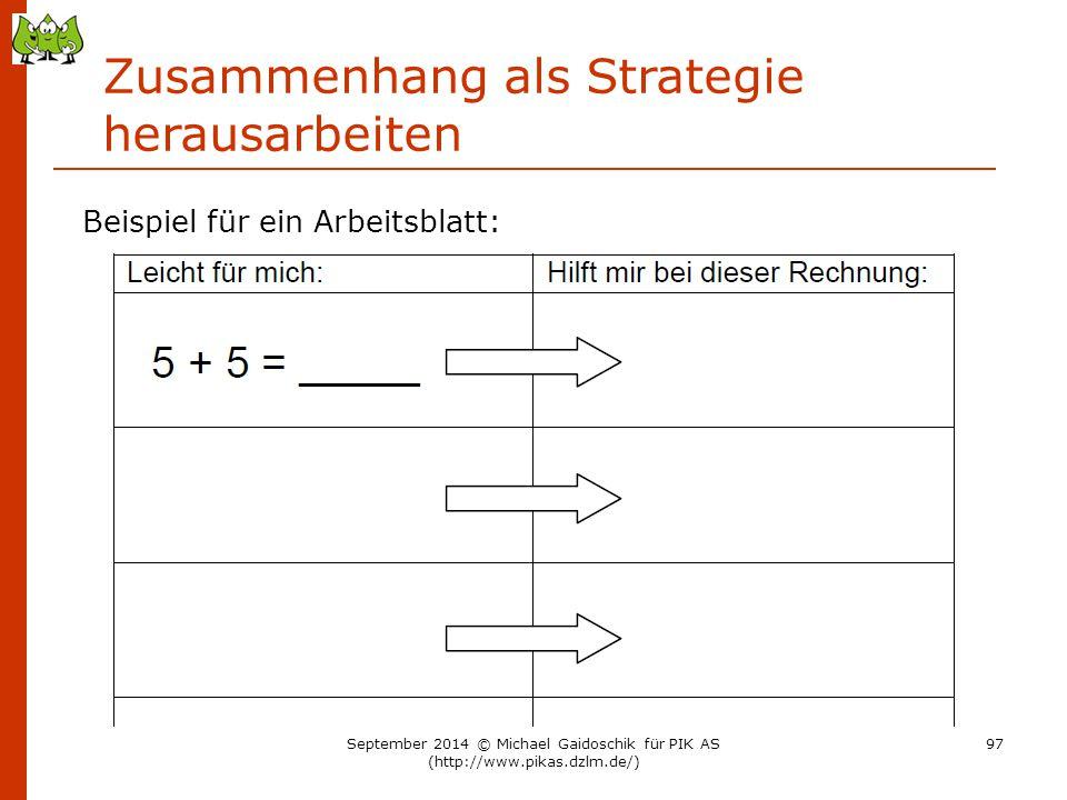Zusammenhang als Strategie herausarbeiten Beispiel für ein Arbeitsblatt: September 2014 © Michael Gaidoschik für PIK AS (http://www.pikas.dzlm.de/) 97