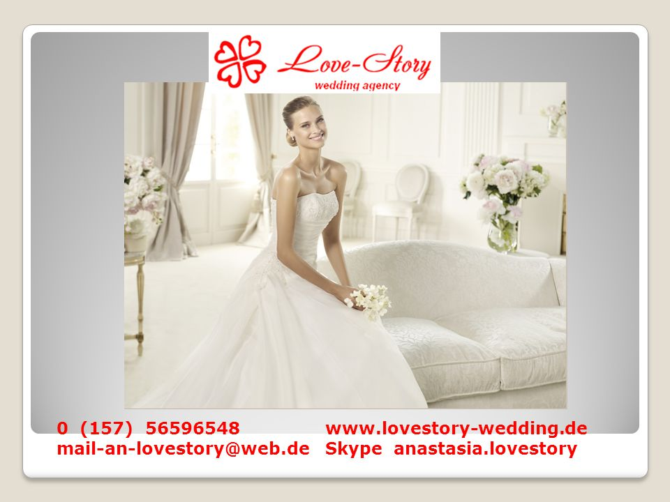 0 (157) 56596548 www.lovestory-wedding.de mail-an-lovestory@web.de Skype anastasia.lovestory