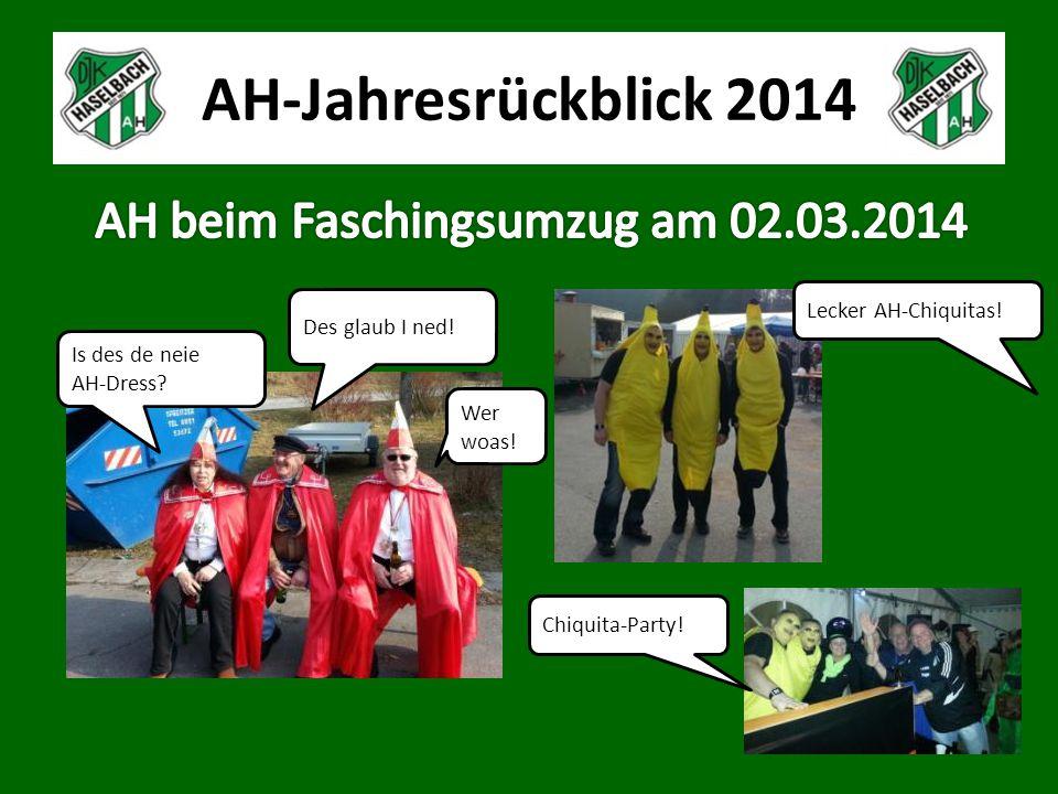 AH-Jahresrückblick 2014 Is des de neie AH-Dress? Des glaub I ned! Wer woas! Lecker AH-Chiquitas! Chiquita-Party!