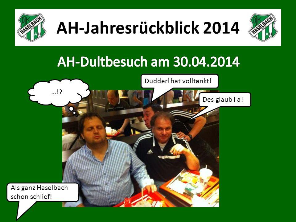 AH-Jahresrückblick 2014 Dudderl hat volltankt! Des glaub I a! …! Als ganz Haselbach schon schlief!