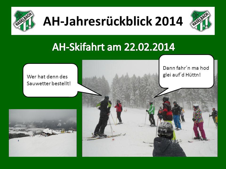 AH-Jahresrückblick 2014 Wer hat denn des Sauwetter bestellt! Dann fahr´n ma hod glei auf´d Hüttn!