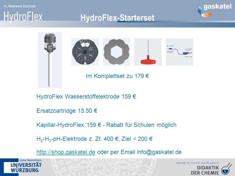 HydroFlex-Starterset HydroFlex Wasserstoffelektrode 159 € Ersatzcartridge 13.50 € Kapillar-HydroFlex 159 € - Rabatt für Schulen möglich H 2 -H 2 -pH-Elektrode z.