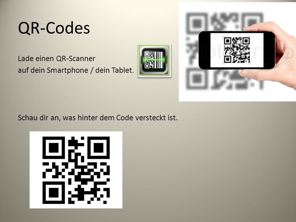 QR-Codes Lade einen QR-Scanner auf dein Smartphone / dein Tablet.