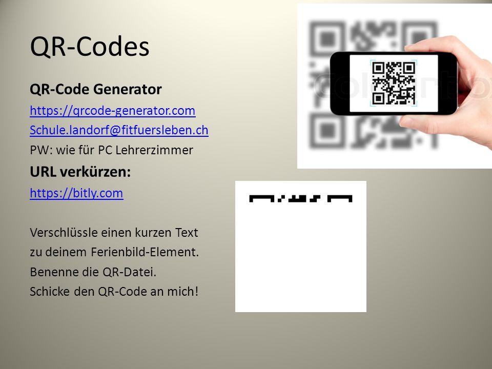 QR-Codes QR-Code Generator https://qrcode-generator.com Schule.landorf@fitfuersleben.ch PW: wie für PC Lehrerzimmer URL verkürzen: https://bitly.com Verschlüssle einen kurzen Text zu deinem Ferienbild-Element.