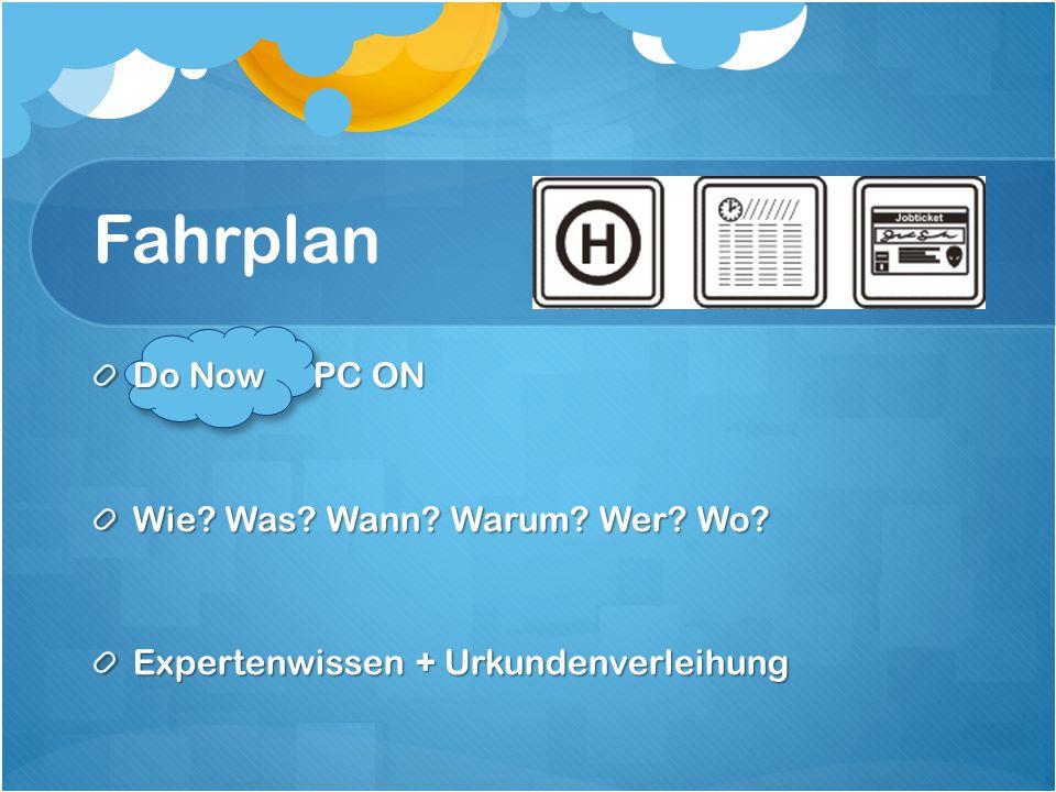 Fahrplan Do Now PC ON Wie? Was? Wann? Warum? Wer? Wo? Expertenwissen + Urkundenverleihung