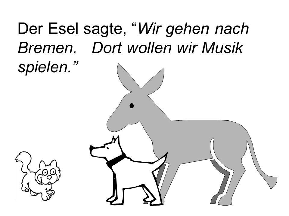 """Der Esel sagte, """"Wir gehen nach Bremen. Dort wollen wir Musik spielen."""""""