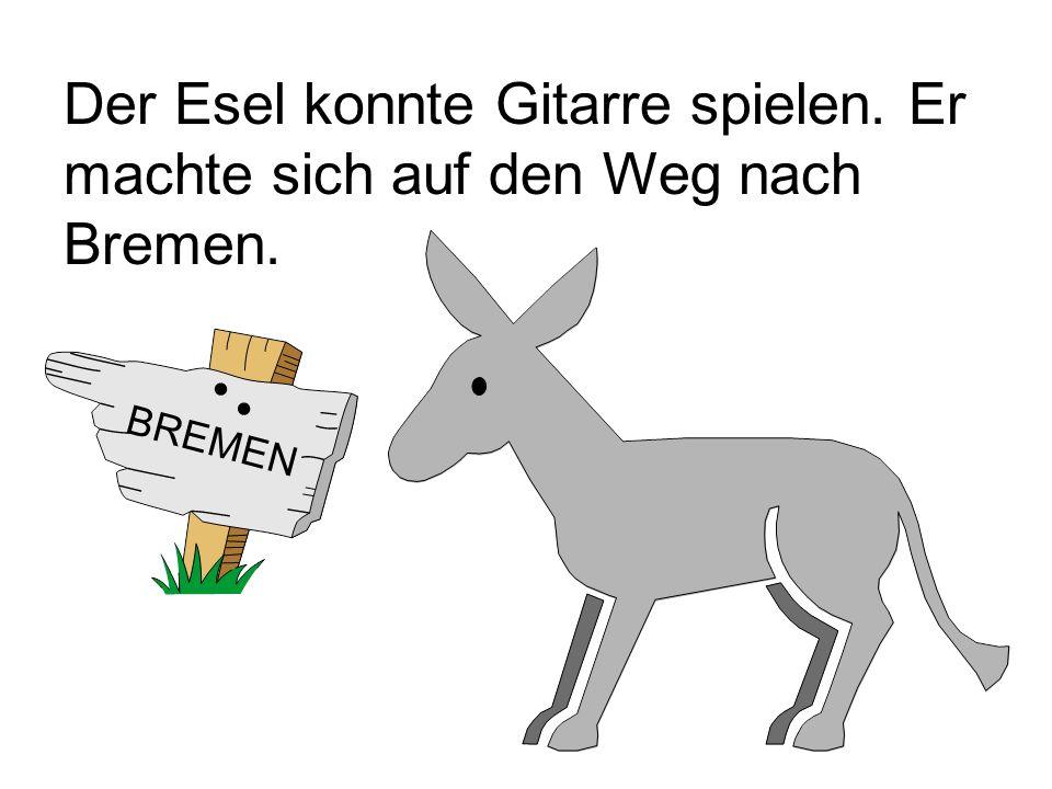 Der Esel konnte Gitarre spielen. Er machte sich auf den Weg nach Bremen. BREMEN