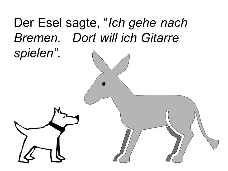 """Der Esel sagte, """"Ich gehe nach Bremen. Dort will ich Gitarre spielen""""."""