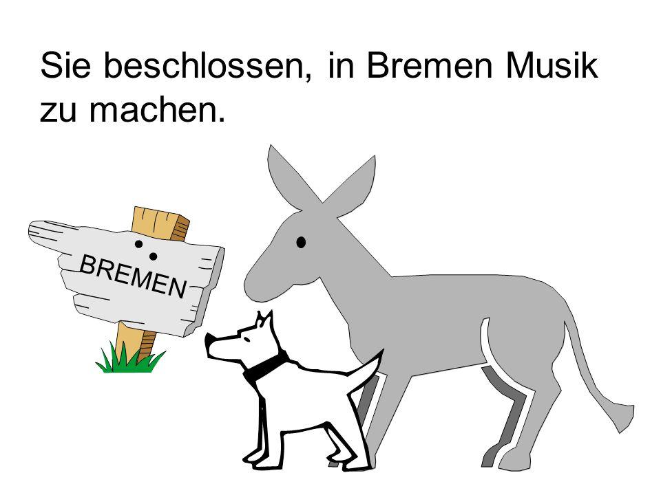 Sie beschlossen, in Bremen Musik zu machen. BREMEN