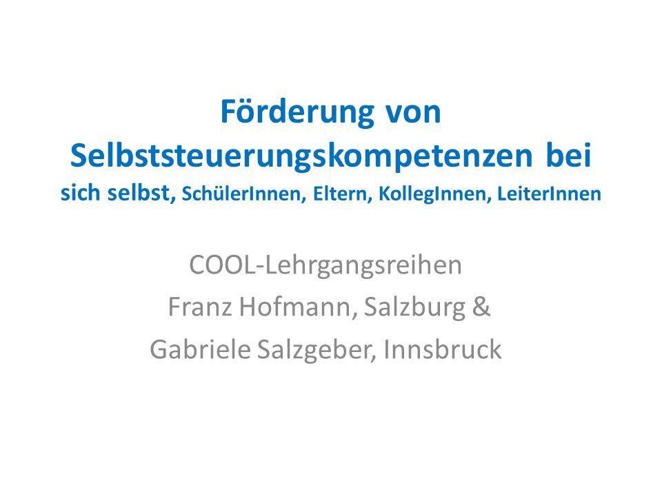 Förderung von Selbststeuerungskompetenzen bei sich selbst, SchülerInnen, Eltern, KollegInnen, LeiterInnen COOL-Lehrgangsreihen Franz Hofmann, Salzburg & Gabriele Salzgeber, Innsbruck