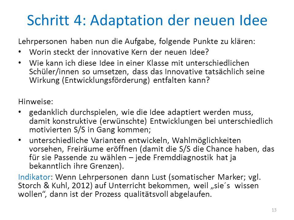 Schritt 4: Adaptation der neuen Idee Lehrpersonen haben nun die Aufgabe, folgende Punkte zu klären: Worin steckt der innovative Kern der neuen Idee? W