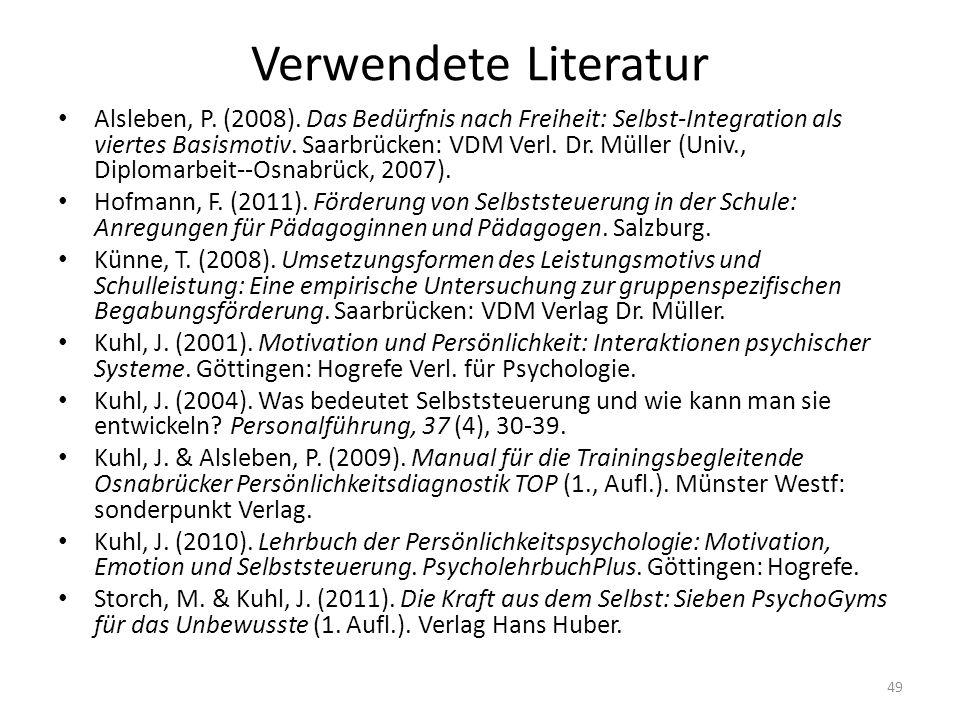 Verwendete Literatur Alsleben, P. (2008). Das Bedürfnis nach Freiheit: Selbst-Integration als viertes Basismotiv. Saarbrücken: VDM Verl. Dr. Müller (U