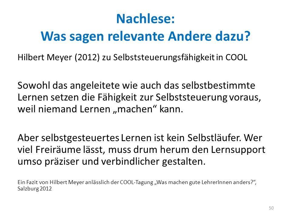 Nachlese: Was sagen relevante Andere dazu? Hilbert Meyer (2012) zu Selbststeuerungsfähigkeit in COOL Sowohl das angeleitete wie auch das selbstbestimm
