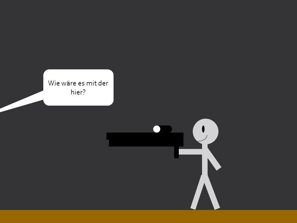 Ich will eine Waffe!Was für eine Eine die schießt!