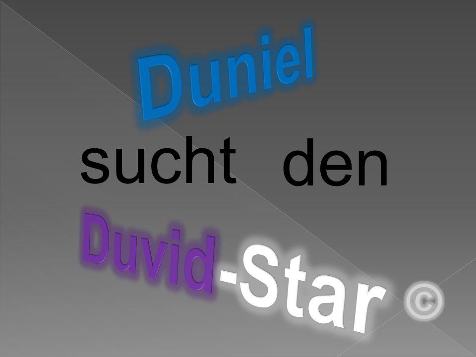 """Und da sind wir auch schon wieder bei """"Duniel sucht den Duvid-Star ."""