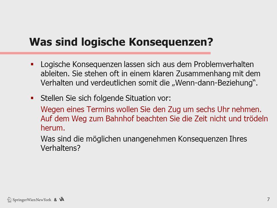 7 Was sind logische Konsequenzen?  Logische Konsequenzen lassen sich aus dem Problemverhalten ableiten. Sie stehen oft in einem klaren Zusammenhang m