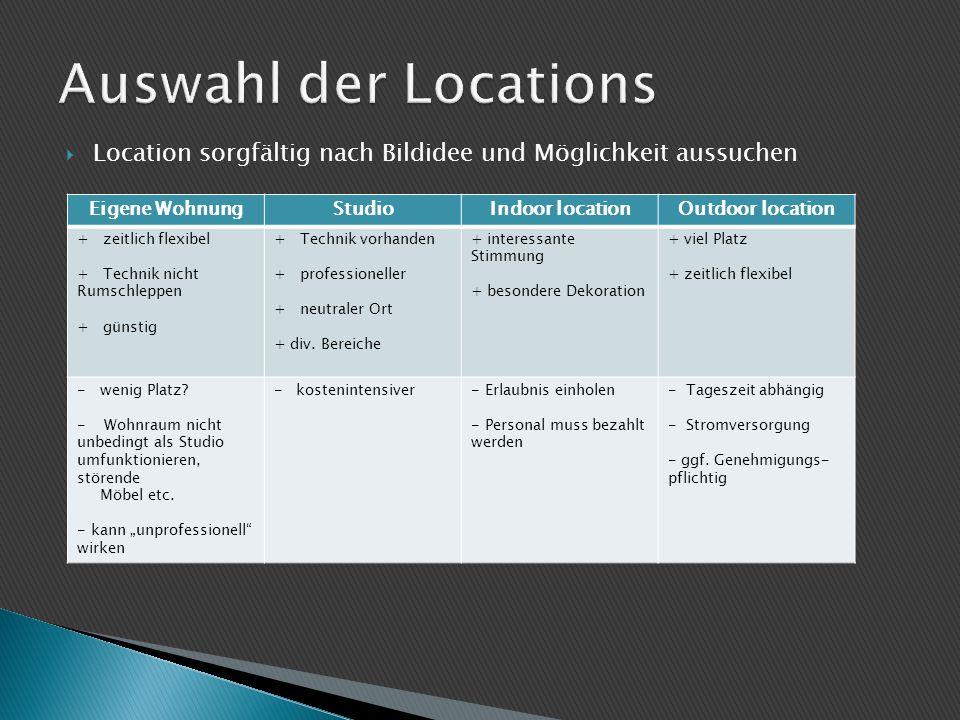  Location sorgfältig nach Bildidee und Möglichkeit aussuchen Eigene WohnungStudioIndoor locationOutdoor location + zeitlich flexibel + Technik nicht