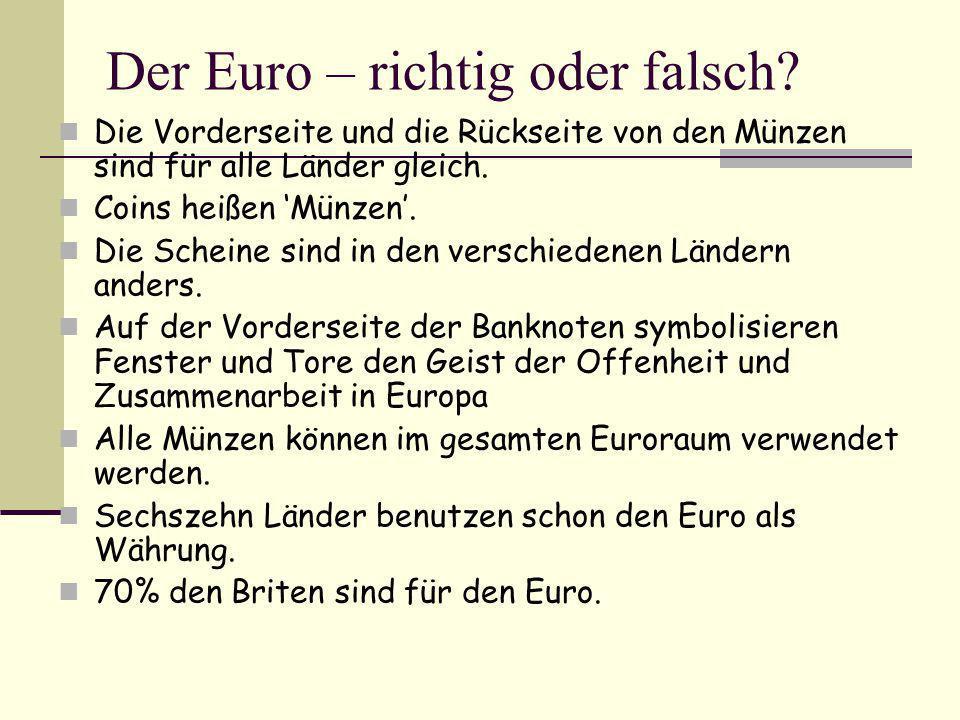 Der Euro – richtig oder falsch? Die Vorderseite und die Rückseite von den Münzen sind für alle Länder gleich. Coins heißen 'Münzen'. Die Scheine sind