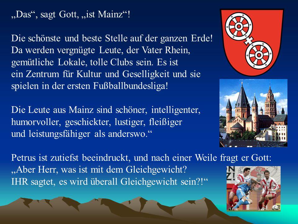"""""""Mach Dir keine Sorgen , antwortete Gott, """"Ganz in der Nähe ist Wiesbaden."""