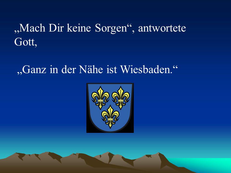 """""""Mach Dir keine Sorgen"""", antwortete Gott, """"Ganz in der Nähe ist Wiesbaden."""""""