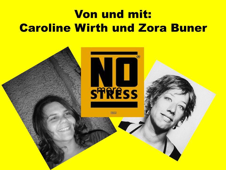 Von und mit: Caroline Wirth und Zora Buner more