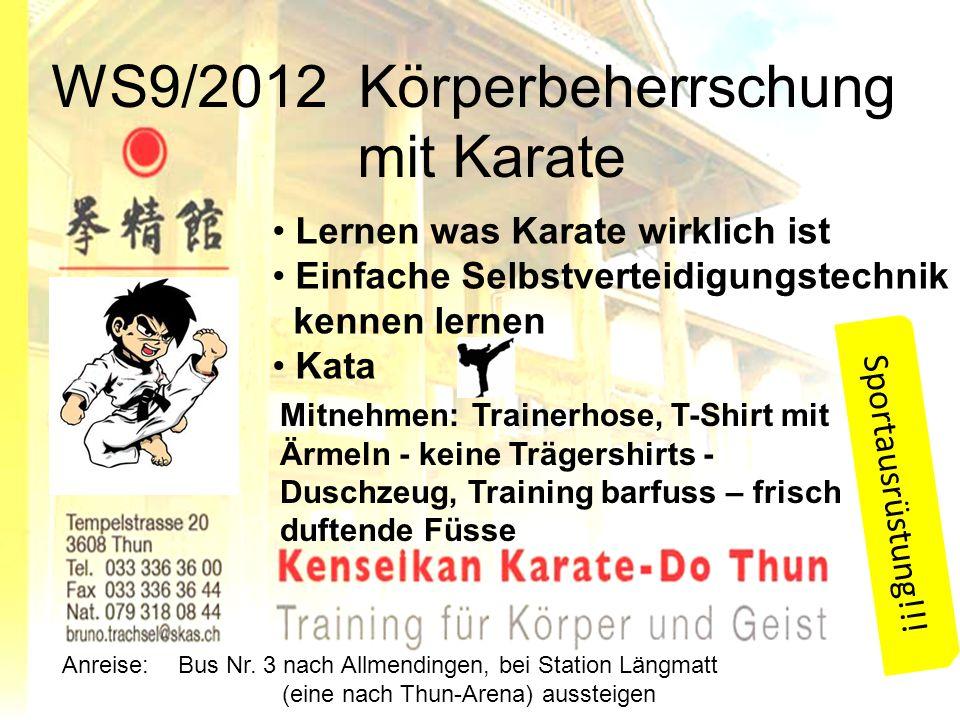 WS9/2012 Körperbeherrschung mit Karate Lernen was Karate wirklich ist Einfache Selbstverteidigungstechnik kennen lernen Kata Mitnehmen: Trainerhose, T