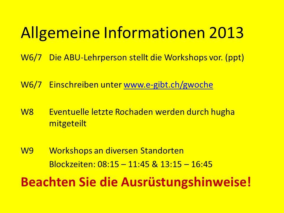 Allgemeine Informationen 2013 W6/7 Die ABU-Lehrperson stellt die Workshops vor. (ppt) W6/7 Einschreiben unter www.e-gibt.ch/gwochewww.e-gibt.ch/gwoche