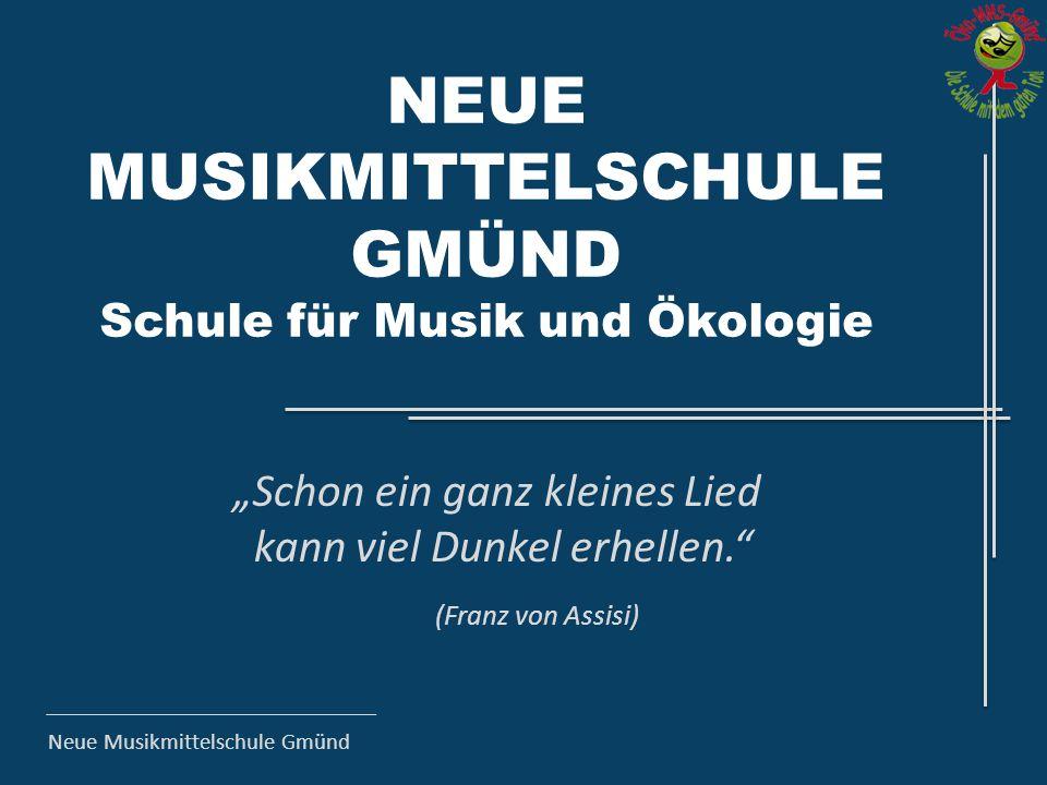 """Neue Musikmittelschule Gmünd NEUE MUSIKMITTELSCHULE GMÜND Schule für Musik und Ökologie """"Schon ein ganz kleines Lied kann viel Dunkel erhellen."""" (Fran"""