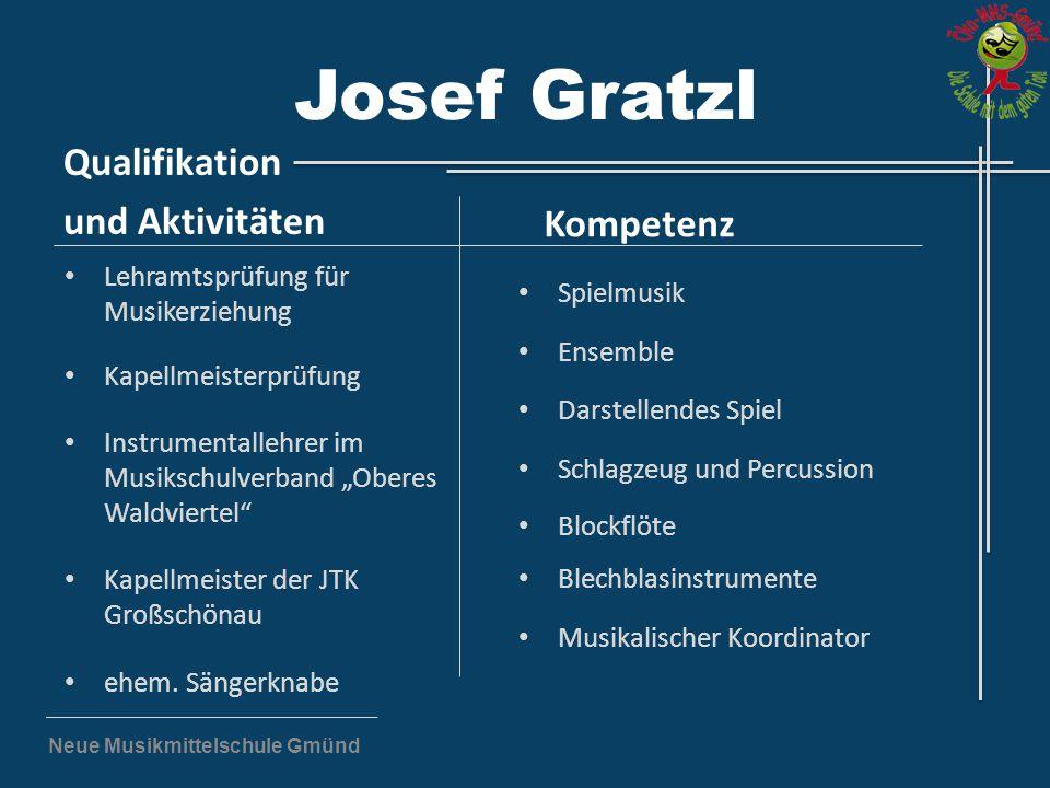 Neue Musikmittelschule Gmünd Josef Gratzl Qualifikation und Aktivitäten Lehramtsprüfung für Musikerziehung Kapellmeisterprüfung Instrumentallehrer im