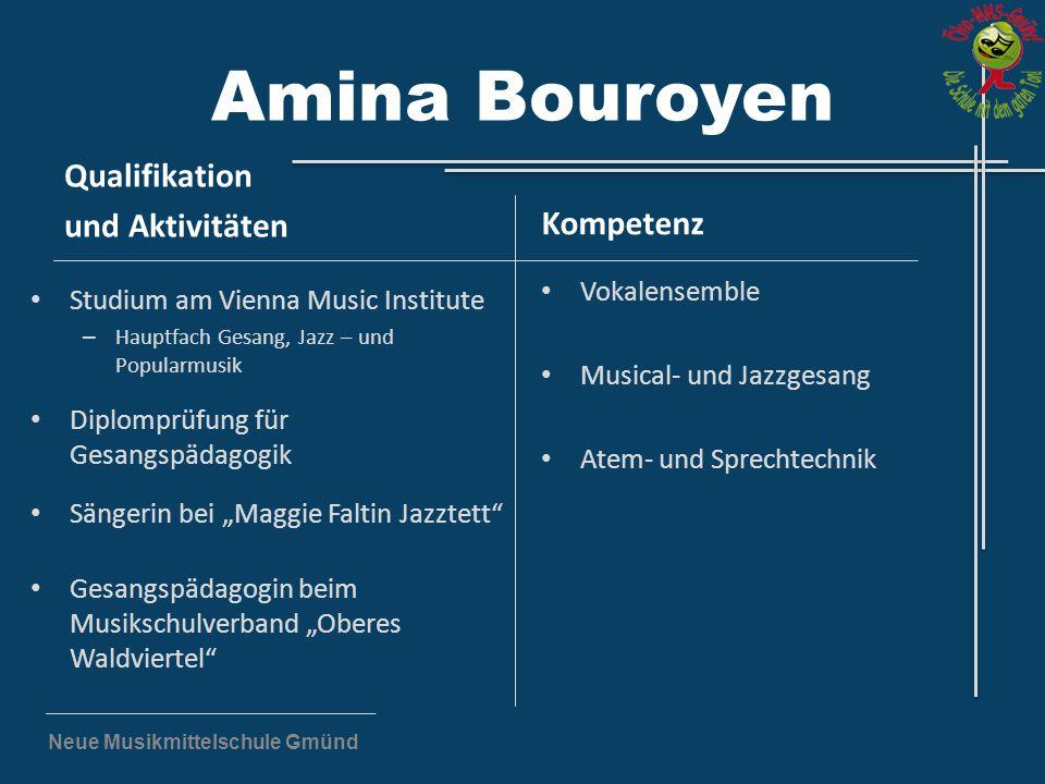 Neue Musikmittelschule Gmünd Amina Bouroyen Qualifikation und Aktivitäten Studium am Vienna Music Institute – Hauptfach Gesang, Jazz – und Popularmusi
